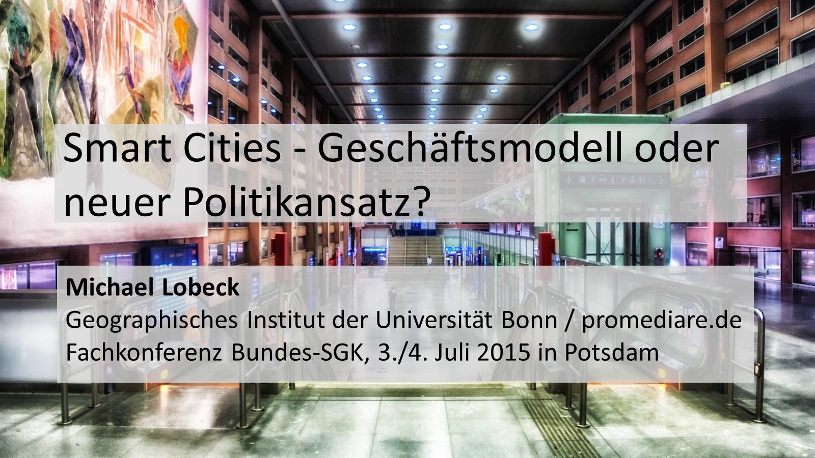 """Titelbild der Folien zum Vortrag """"Smart Cities - Geschäftsmodell oder neuer Politikansatz?"""" von Michael Lobeck anlässlich der Fachkonferenz des Bundes-SGK am 3./4.Juli 2015 in Potsdam"""