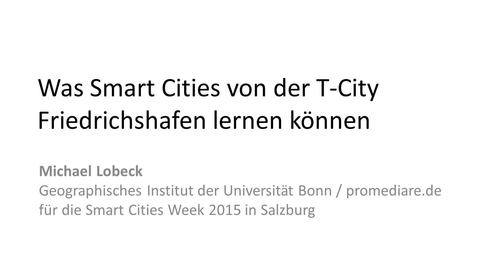 """Titelbild der Folien zum Vortrag """"Was Smart Cities von der T-City Friedrichshafen lernen können"""" von Michael Lobeck anlässlich der Smart City Week am 3.4.2015 in Salzburg"""