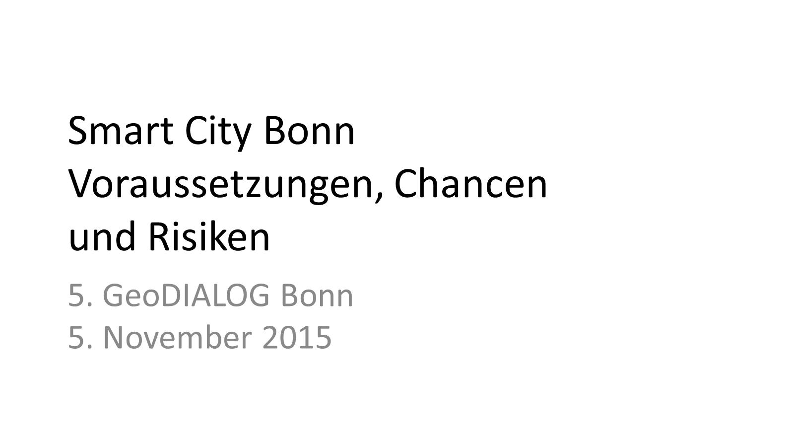 """Titelbild der Folien zum Vortrag """"Smart City Bonn - Voraussetzungen, Chancen und Risiken"""" von Michael Lobeck am 5.11.5 beim 5. GeoDIALOG der GeoInitiative Bonn/Rhein-Sieg/Ahrweiler"""
