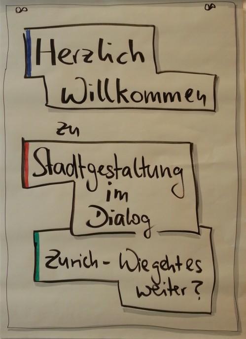 Foto des Flip-Chart-Plakats zur Begrüßung der Teilnehmer der Veranstaltung Stadtgestaltung im Dialog 6.5.17 - Wie geht es weiter mit der Zurich-Versicherung?